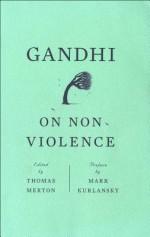 Gandhi on Non-Violence - Mahatma Gandhi, Thomas Merton, Mark Kurlansky