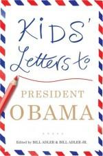 Kids' Letters to President Obama - Bill Adler, Bill Adler Jr.