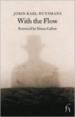 With the Flow - Joris-Karl Huysmans, Andrew Brown, Simon Callow