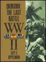 Okinawa: The Last Battle W.W II - Roy E. Appleman, James MacGregor Burns, John Stevens, Russell A. Gugeler