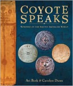 Coyote Speaks: Wonders of the Native American World - Ari Berk, Carolyn Dunn