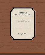 Vergilius - A Tale of the Coming of Christ - Irving Bacheller