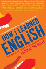 How I Learned English: 55 Accomplished Latinos Recall Lessons in Language and Life - Tom Miller