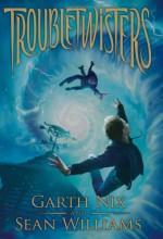 Troubletwisters - Garth Nix, Sean Williams