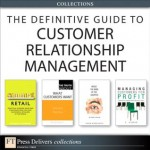The Definitive Guide to Customer Relationship Management (Collection) - Vinay Kumar, Richard Hammond, Herb Sorensen, Michael R. Solomon