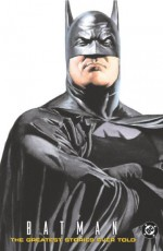 Batman: The Greatest Stories Ever Told - Bill Finger, Dennis O'Neil, Bob Kane, Neal Adams, Frank Miller