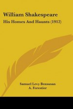 William Shakespeare: His Homes and Haunts (1912) - S.L. Bensusan, A. Forestier