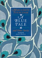 A Blue Tale and Other Stories - Marguerite Yourcenar, Alberto Manguel