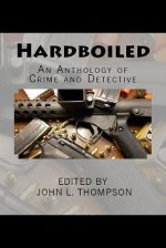 Hardboiled: An Anthology of Crime and Detective - Greg McWhorter, John L. Thompson