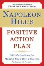 Napoleon Hill's Positive Action Plan: 365 Meditations For Making Each Day a Success - Napoleon Hill, Samuel A. Cypert