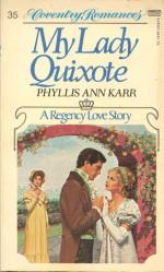 My Lady Quixote (Coventry Romances; 35) - Phyllis Ann Karr