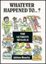 Whatever Happened To...?: The Ultimate Sequels Book - Adrian Mourby, Graham Round