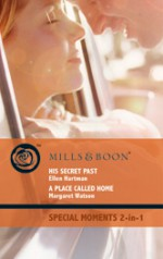 His Secret Past / A Place Called Home - Ellen Hartman, Margaret Watson