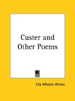 Custer and Other Poems - Ella Wheeler Wilcox