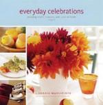 Everyday Celebrations: Savoring Food, Family, and Life at Home - Donata Maggipinto, France Ruffenach