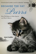 Because the Cat Purrs: How We Relate to Other Species and Why it Matters - Janet Lembke