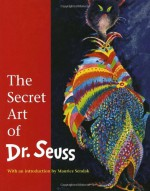 The Secret Art of Dr. Seuss - Dr. Seuss, Maurice Sendak, Audrey Geisel