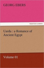 Uarda: a Romance of Ancient Egypt (Volume 01) - Georg Ebers