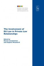 The Involvement of Eu Law in Private Law Relationships - Dorota Leczykiewicz, Stephen Weatherill
