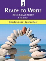 Ready to Write 3: From Paragraph to Essay (3rd Edition) - Karen Blanchard, Christine Root