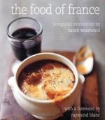 The Food of France: A Regional Celebration - Sarah Woodward, Richard Jung, Raymond Blanc