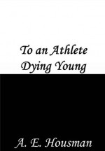 To an Athlete Dying Young - A.E. Housman