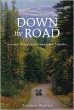 Down the Road: Journeys Through Small Town British Columbia - Rosemary Neering