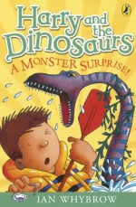 Harry and the Dinosaurs: A Monster Surprise!: A Monster Surprise! - Ian Whybrow
