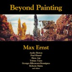 Beyond Painting: And Other Writings by the Artist and His Friends - Max Ernst, Robert Motherwell