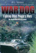 War Dog: Fighting Other People's Wars; The Modern Mercenary in Combat - Al J. Venter