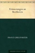 Erinnerungen an Beethoven (German Edition) - Franz Grillparzer