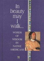 In Beauty May I Walk... : Words of Wisdom by Native Americans - Helen Exley