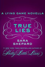 True Lies - Sara Shepard
