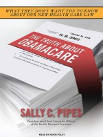 The Truth About Obamacare - Sally Pipes, Kevin Foley