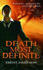 Death Most Definite: Death Works Trilogy: Book One - Trent Jamieson