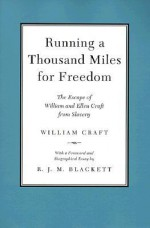 Running a Thousand Miles for Freedom: The Escape of William and Ellen Craft from Slavery - William Craft, Ellen Craft