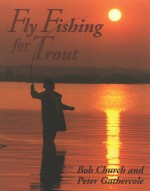 Fly Fishing for Trout - Bob Church, Peter Gathercole
