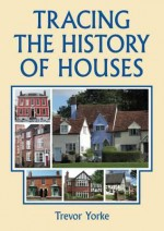 Tracing the History of Houses - Trevor Yorke