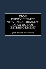 From Pure Visibility to Virtual Reality in an Age of Estrangement - John Adkins Richardson
