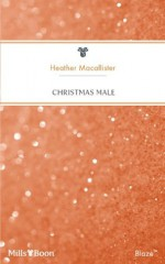 Mills & Boon : Christmas Male (Mail Order Men) - Heather MacAllister