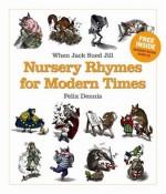 When Jack Sued Jill : nursery rhymes for modern times - Felix Dennis, Bill Sanderson, Sebastian Krüger, Mike Dunn
