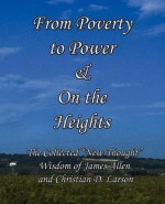 """From Poverty to Power & on the Heights: The Collected """"New Thought"""" Wisdom of James Allen and Christian D. Larson - James Allen, Christian D. Larson"""