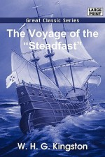 "The Voyage of the ""Steadfast"" - W.H.G. Kingston"