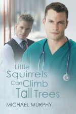 Little Squirrels Can Climb Tall Trees - Michael Murphy