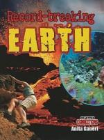 Record-Breaking Earth - Anita Ganeri