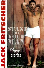 Stand by Your Man and Other Gay Canon Stories of Gay History, Queer Culture, Leather, Bearotica, and Gay Studies - Jack Fritscher