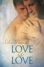Silver Presents: Love is Love - D.J. Manly, A.J. Llewellyn, Patricia Logan, Nicole Dennis, Anel Viz, Chris Quinton, Serena Yates, Andy Slayde, Ali Wilde, Sara York, Allison Cassatta, Pelaam, S.A. Garcia, Lexi Ander, Faith Ashlin, Sammy Jo Hunt