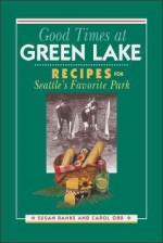 Good Times At Green Lake: Recipes For Washington's Favorite Park - Susan Banks