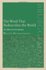 The Word That Redescribes the World: The Bible and Discipleship - Walter Brueggemann, Patrick D. Miller