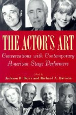 The Actor's Art: Conversations with Contemporary American Stage Performers - Jackson R. Bryer, Richard Allan Davison